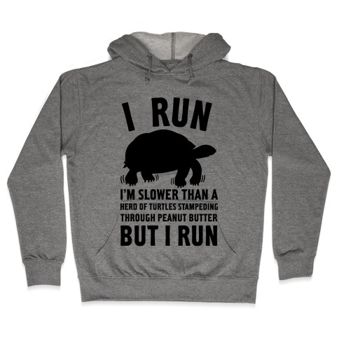 I Run Slower Than A Herd Of Turtles Hooded Sweatshirt