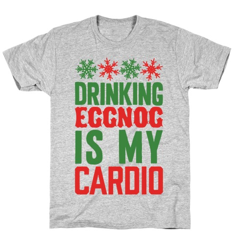 Drinking Eggnog Is My Cardio T-Shirt