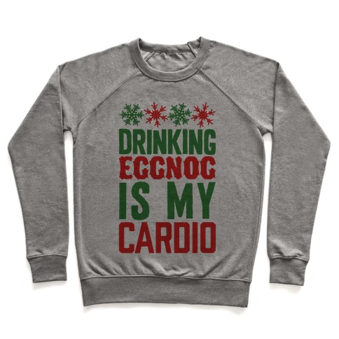 Drinking Eggnog Is My Cardio Pullover