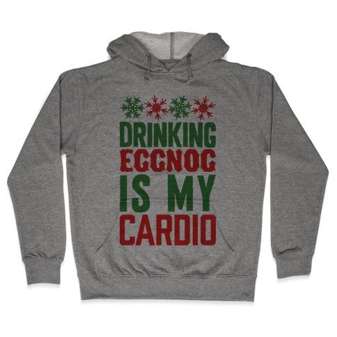 Drinking Eggnog Is My Cardio Hooded Sweatshirt