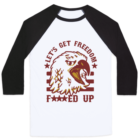Let's Get Freedom F***ed Up! Baseball Tee