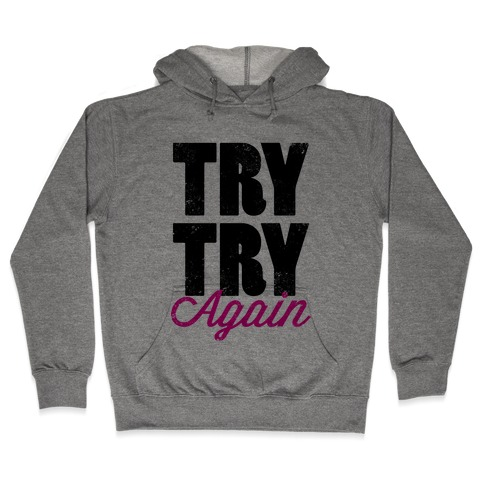 Try Try Again (Tank) Hooded Sweatshirt