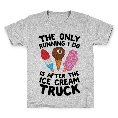 The Only Running I Do Is After The Ice Cream Truck Kids T-Shirt