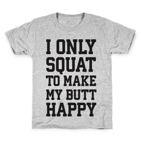 I Only Squat To Make My Butt Happy Kids T-Shirt