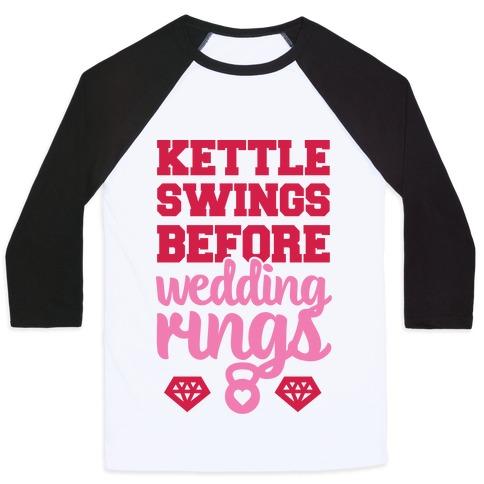 Kettle Swings Before Wedding Rings Baseball Tee