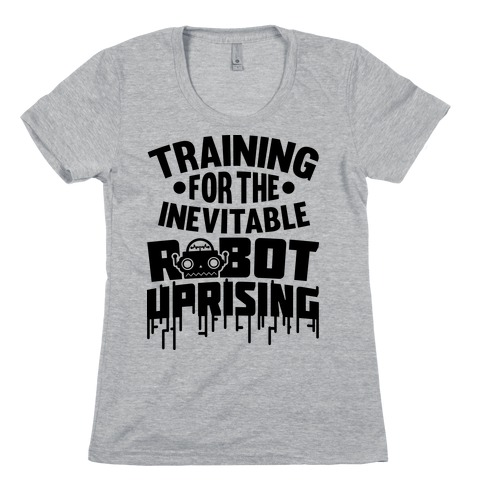 Training For The Inevitable Robot Uprising Womens T-Shirt