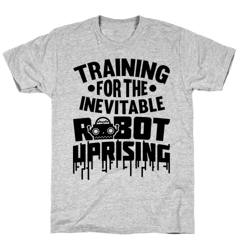 Training For The Inevitable Robot Uprising T-Shirt