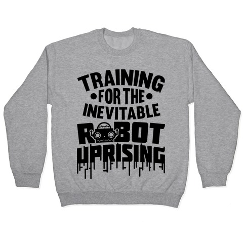Training For The Inevitable Robot Uprising Pullover