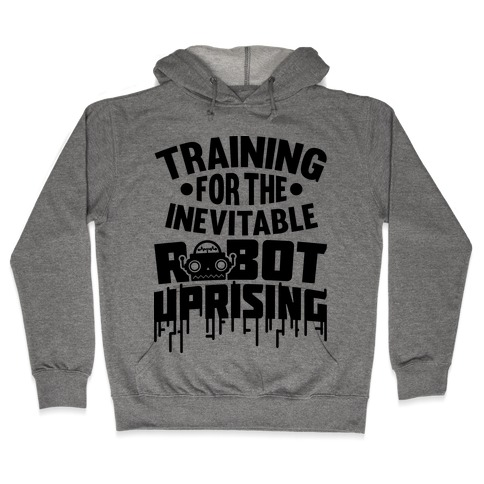 Training For The Inevitable Robot Uprising Hooded Sweatshirt