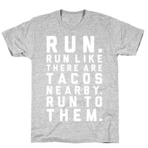 Run Like Tacos Are Nearby T-Shirt