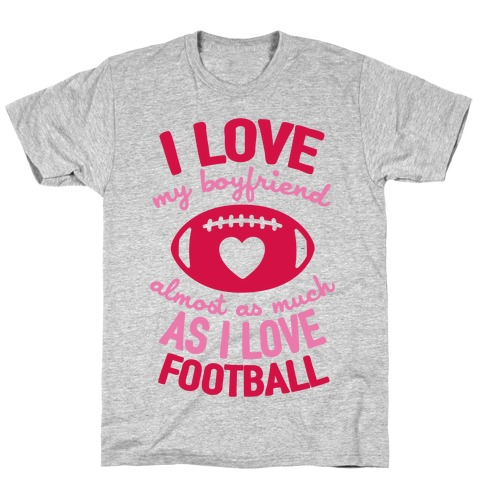 I Love My Boyfriend Almost As Much As I Love Football T-Shirt