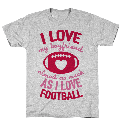 I Love My Boyfriend Almost As Much As I Love Football Mens T-Shirt