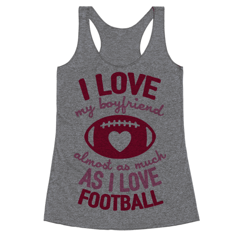 I Love My Boyfriend Almost As Much As I Love Football Racerback Tank Top