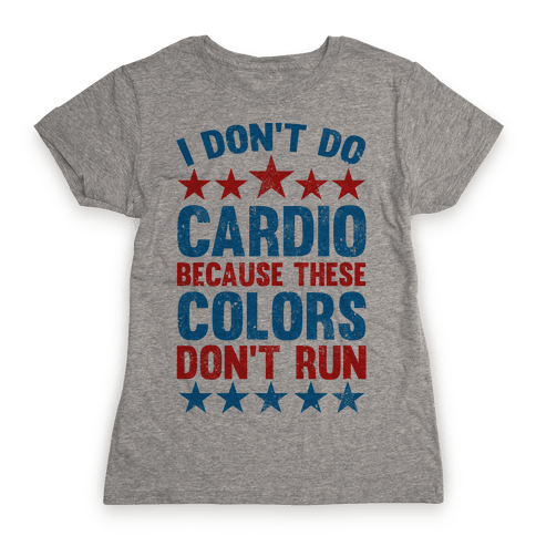 I Don't Do Cardio Because These Colors Don't Run Womens T-Shirt