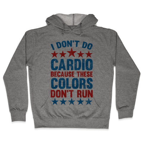 I Don't Do Cardio Because These Colors Don't Run Hooded Sweatshirt