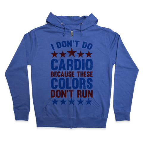 I Don't Do Cardio Because These Colors Don't Run Zip Hoodie