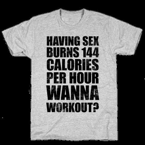 Sex Burns 144 Calories Per Hour (Wanna Workout?) Mens T-Shirt