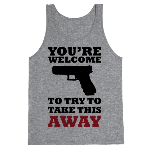 You're Welcome to Try to Take My Gun (Political) Tank Top
