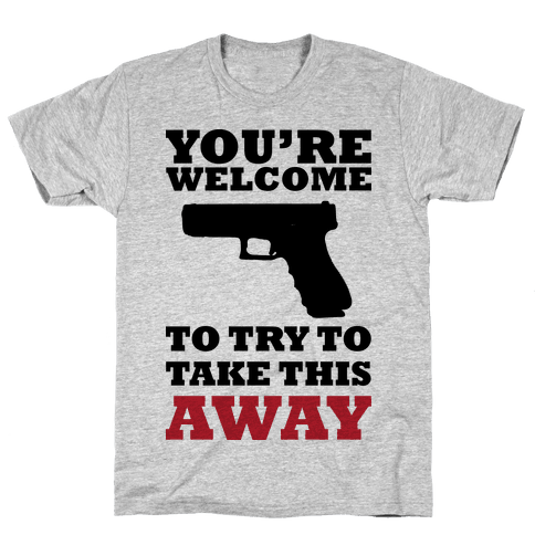 You're Welcome to Try to Take My Gun (Political) Mens T-Shirt