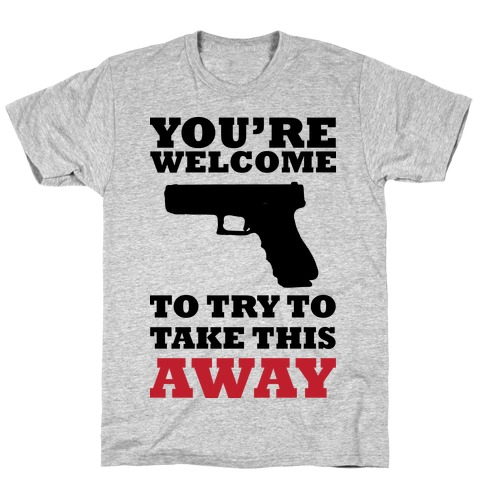 You're Welcome to Try to Take My Gun (Political) T-Shirt