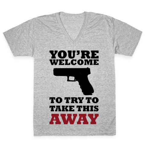 You're Welcome to Try to Take My Gun (Political) V-Neck Tee Shirt
