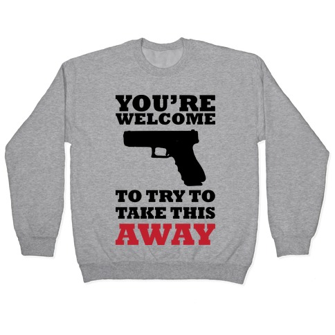 You're Welcome to Try to Take My Gun (Political) Pullover