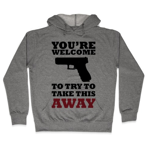 You're Welcome to Try to Take My Gun (Political) Hooded Sweatshirt