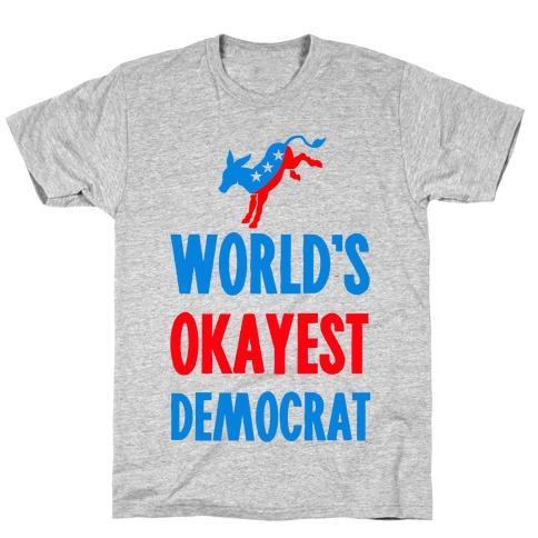 World's Okayest Democrat T-Shirt