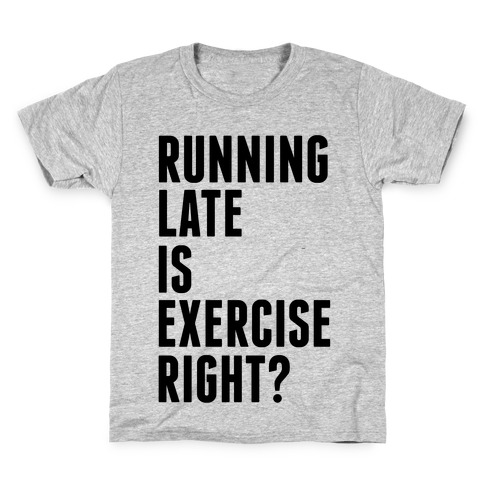 Running Late Is Exercise Right? Kids T-Shirt