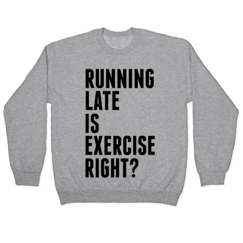 Running Late Is Exercise Right? Pullover