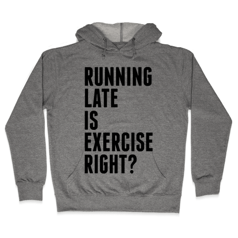 Running Late Is Exercise Right? Hooded Sweatshirt