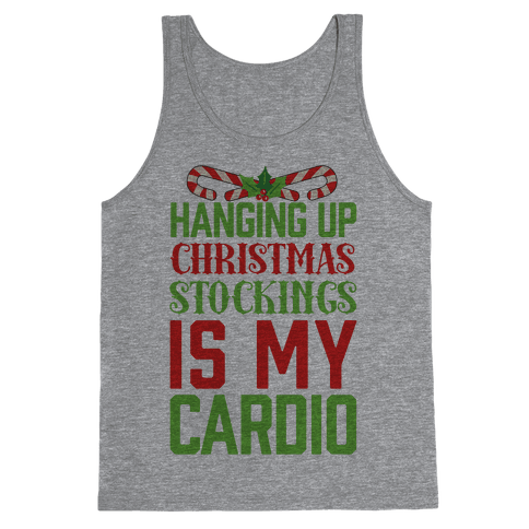 Hanging Up Christmas Stockings Is My Cardio Tank Top