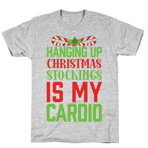 Hanging Up Christmas Stockings Is My Cardio T-Shirt