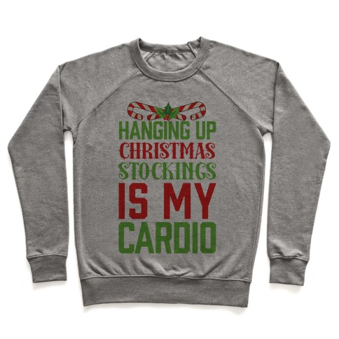 Hanging Up Christmas Stockings Is My Cardio Pullover