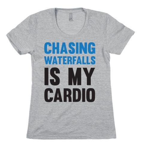Chasing Waterfalls Is My Cardio Womens T-Shirt