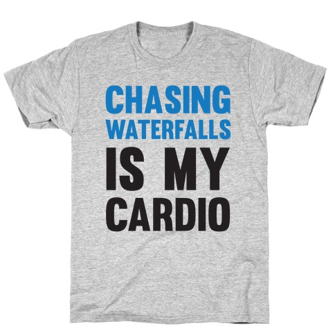 Chasing Waterfalls Is My Cardio T-Shirt
