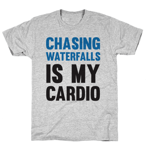 Chasing Waterfalls Is My Cardio Mens T-Shirt