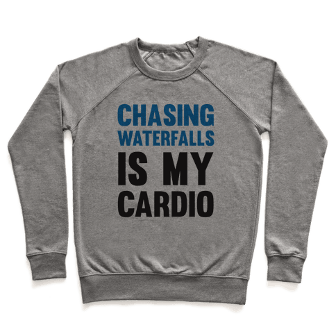 Chasing Waterfalls Is My Cardio Pullover
