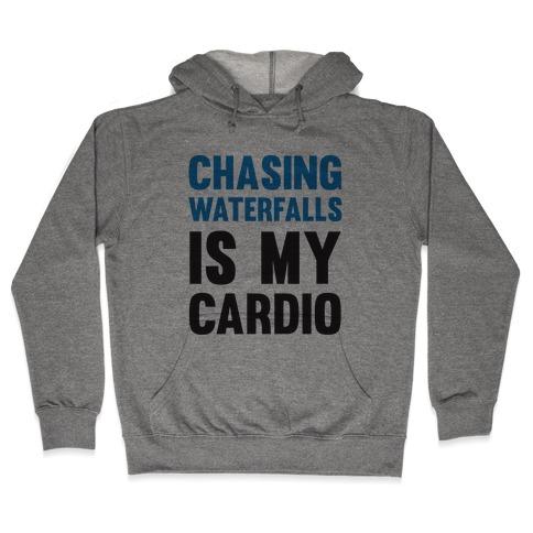 Chasing Waterfalls Is My Cardio Hooded Sweatshirt