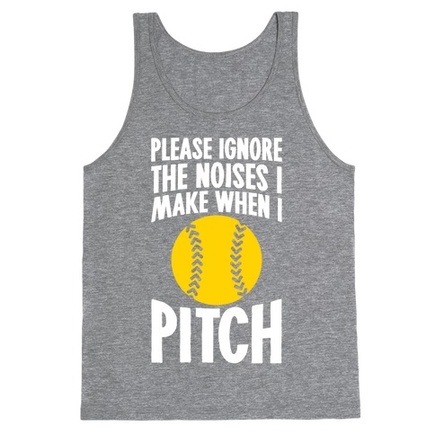 Please Ignore The Sounds I Make When I Pitch Tank Top