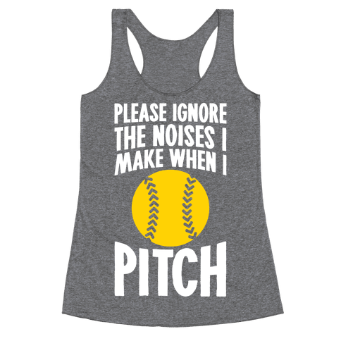 Please Ignore The Sounds I Make When I Pitch Racerback Tank Top