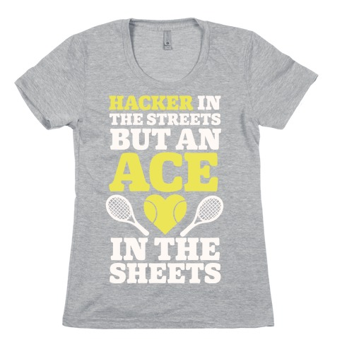 Hacker In The Streets But An Ace In The Sheets Womens T-Shirt