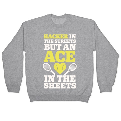 Hacker In The Streets But An Ace In The Sheets Pullover
