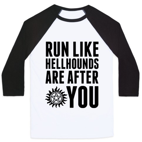 Run Like Hellhounds Are After You Baseball Tee