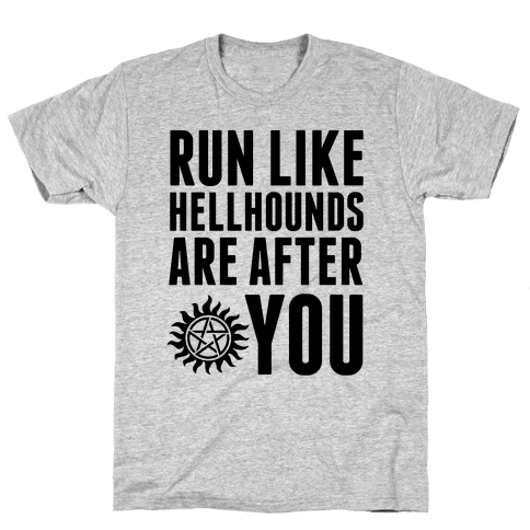 Run Like Hellhounds Are After You Mens T-Shirt