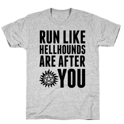 Run Like Hellhounds Are After You T-Shirt