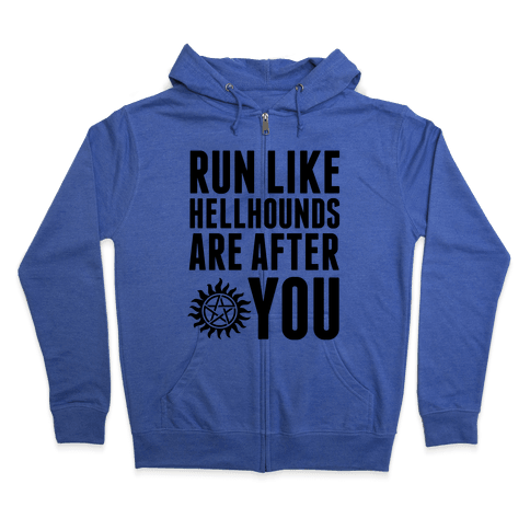 Run Like Hellhounds Are After You Zip Hoodie