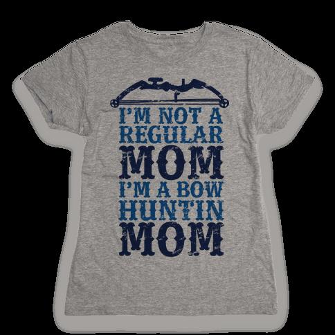 I'm Not a Regular Mom I'm a Bow Hunting Mom Womens T-Shirt