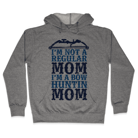 I'm Not a Regular Mom I'm a Bow Hunting Mom Hooded Sweatshirt