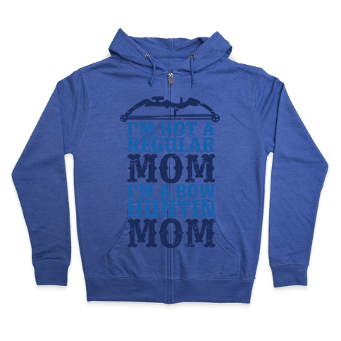 I'm Not a Regular Mom I'm a Bow Hunting Mom Zip Hoodie